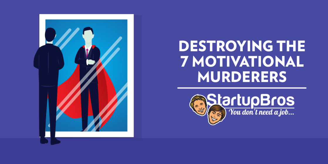 Killing the 7 Motivation Murderers - StartupBros