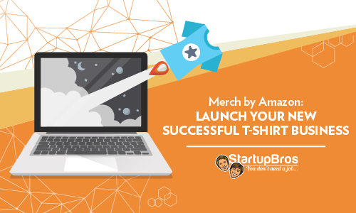Merch by Amazon - Launch Your New Successful T-Shirt Business