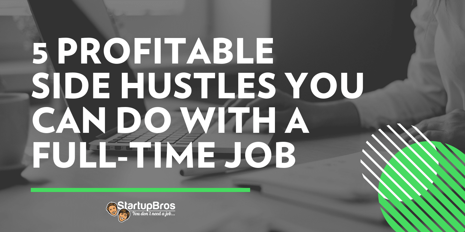 5 Profitable Side Hustles You Can Do with a Full-Time Job